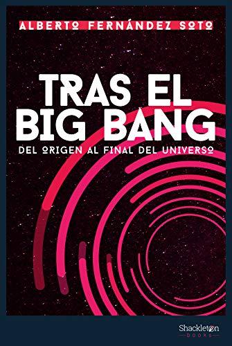 Tras el Big Bang: Del origen al final del Universo (CIENCIA)