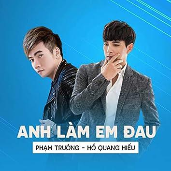 Anh làm em đau (feat. Hồ Quang Hiếu)