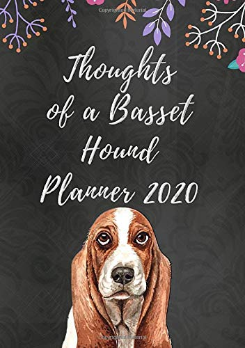 Thoughts of a Basset Hound Planner 2020: Weekly Planner with Funny 'What My Basset Hound Might Say If It Could Talk' Quotes on Random Pages (Planner Cover)
