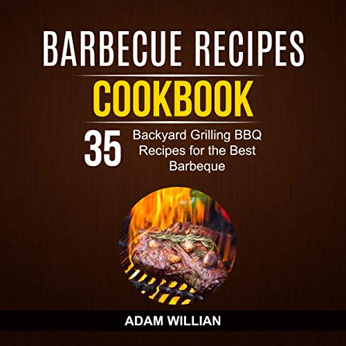Barbecue Recipes Cookbook: 35 Backyard Grilling BBQ Recipes for the Best Barbeque  By  cover art