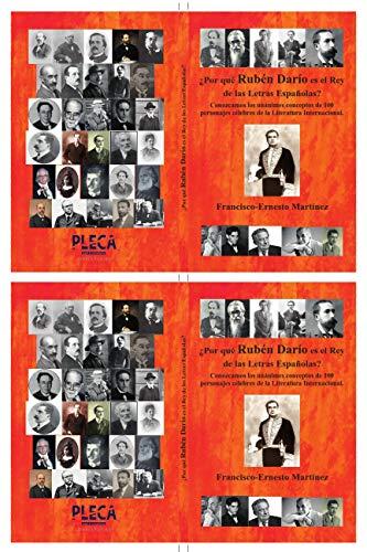 Por qué Rubén Darío es el Rey de las Letras Españolas?: Conozcamos los unánimes conceptos de 100 personajes célebres de la Literatura Universal.