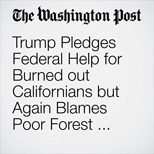 Trump Pledges Federal Help for Burned out Californians but Again Blames Poor Forest Management for Fires audiobook cover art