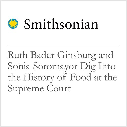 Ruth Bader Ginsburg and Sonia Sotomayor Dig Into the History of Food at the Supreme Court audiobook cover art