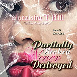 Partially Broken Never Destroyed                   By:                                                                                                                                 Nataisha T Hill                               Narrated by:                                                                                                                                 Cee Scott                      Length: 6 hrs and 3 mins     12 ratings     Overall 4.1