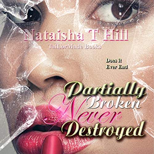 Partially Broken Never Destroyed                   By:                                                                                                                                 Nataisha T Hill                               Narrated by:                                                                                                                                 Cee Scott                      Length: 6 hrs and 3 mins     13 ratings     Overall 4.0