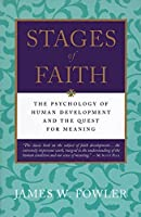 Stages of Faith: The Psychology of Human Development and the Quest for Meaning by James W. Fowler(1995-09-15)