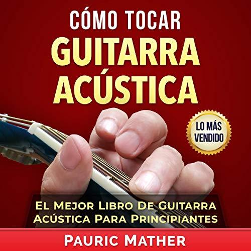 Cómo Tocar Guitarra Acústica [How to Play Acoustic Guitar] audiobook cover art