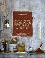 Le grand livre des techniques picturales anciennes - Recettes et secrets d'atelier d'une artiste peintre de Josée Roscop