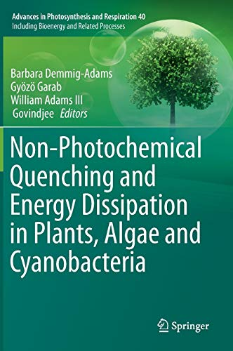 Non-Photochemical Quenching and Energy Dissipation in Plants, Algae and Cyanobacteria (Advances in Photosynthesis and Respiration, 40)