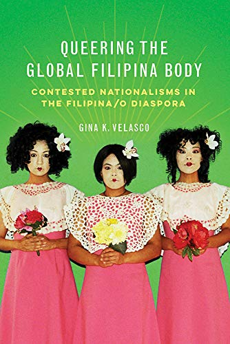 Queering the Global Filipina Body: Contested Nationalisms in the Filipina/o Diaspora (Asian American Experience) (English Edition)