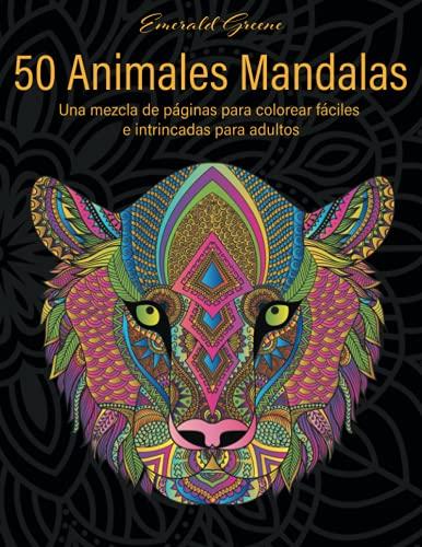 50 Animales Mandalas, Vol. 1: Una mezcla de páginas para colorear fáciles e intrincadas para adultos. Zendoodles, leones, elefantes, búhos, serpientes y muchos más.