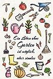 Ein Leben ohne Garten ist möglich, aber sinnlos: Gartentagebuch für Notizen und Gartenplanung - Garten Notizbuch - - Astrid Blumenelfe
