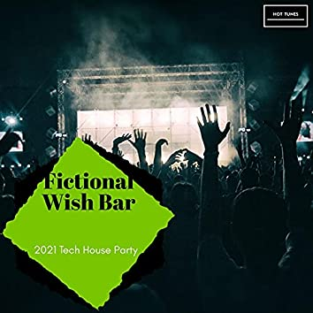 Fictional Wish Bar - 2021 Tech House Party