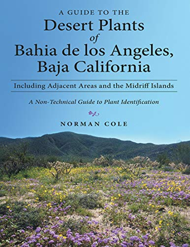 A Guide to the Desert Plants of Bahia De Los Angeles, Baja California - Including Adjacent Areas and the Midriff Islands - a Non-Technical Guide to Plant Identification (English Edition)