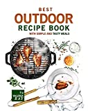 Best Outdoor Recipe Book with Simple and Tasty Meals: Quick and Easy Dishes To Prepare A Real Outdoor Feast (English Edition)