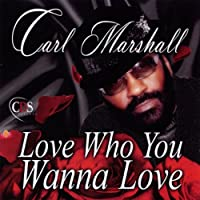 Love Who You Wanna Love by Carl Marshall (2010-06-01)