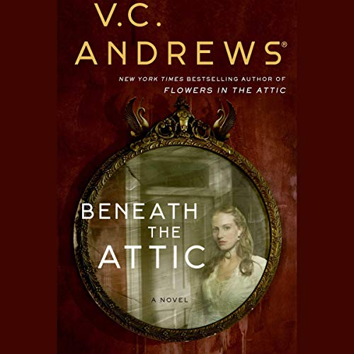 Beneath the Attic                   By:                                                                                                                                 V.C. Andrews                           Length: 9 hrs     Not rated yet     Overall 0.0