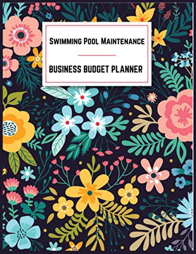 Swimming Pool Maintenance Business Budget Planner: Small Business Expense and Inventory Tracker,Record Monthly Budget,Income,Expenses,Goals,Taxes and Mileage:Appreciation Gifts