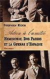 ADIEU A L AMITIE: Hemingway, Dos Passos et la guerre d'Espagne