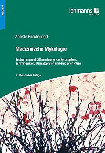 Medizinische Mykologie: Bestimmung und Differenzierung von Sprosspilzen, Schimmelpilzen, Dermatophyten und dimorphen Pilzen