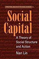 Social Capital: A Theory of Social Structure and Action (Structural Analysis in the Social Sciences, Series Number 19)
