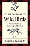 While There Were Still Wild Birds: A Personal History of Southern Quail Hunting