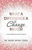 What a Difference a Change Makes!: 21 Jewels of Wisdom for Living Your Treasured Life