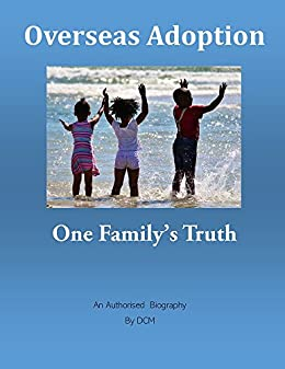 Overseas Adoption: One Family's Truth: An authorised biography based on a true story by [D CM]