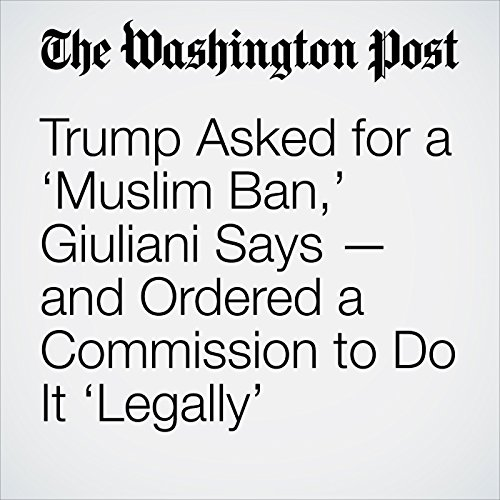 Trump Asked for a 'Muslim Ban,' Giuliani Says — and Ordered a Commission to Do It 'Legally' copertina