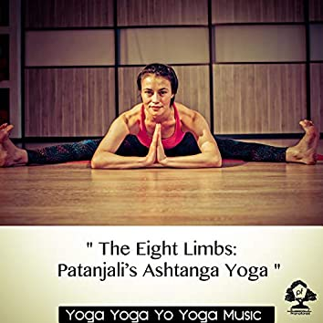 """ The Eight Limbs - Patanjali s Ashtanga Yoga """
