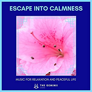 Escape Into Calmness - Music For Relaxation And Peaceful Life
