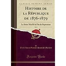 Histoire de la République de 1876-1879, Vol. 2: Le Seize Mai Et La Fin de Septennat (Classic Reprint)