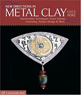 New Directions in Metal Clay: Intermediate Techniques: Stone Setting, Enameling, Surface Design & More