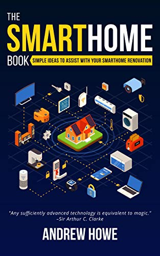 The Smarthome Book: Simple ideas to assist with your smarthome renovation (English Edition)