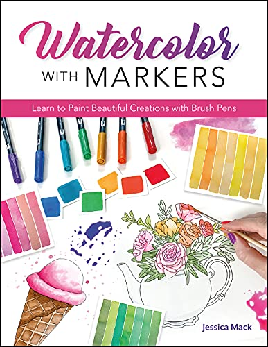 Watercolor with Markers: Learn to Paint Beautiful Creations with Brush Pens