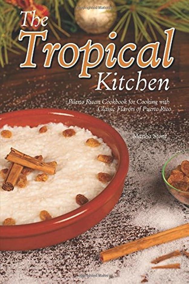 販売計画トマト上回るThe Tropical Kitchen: Puerto Rican Cookbook for Cooking with Classic Flavors of Puerto Rico