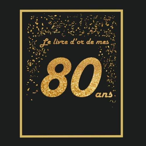 Livre d'or pour anniversaire - 80 ans: Thème black & or, livre à personnaliser - 21x21cm 75 pages - grands parents, père, mère, mari, femme, homme (French Edition)