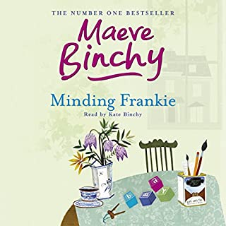 Minding Frankie                   By:                                                                                                                                 Maeve Binchy                               Narrated by:                                                                                                                                 Kate Binchy                      Length: 12 hrs and 55 mins     190 ratings     Overall 4.2
