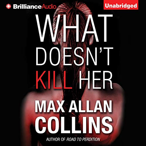 What Doesn't Kill Her Audiobook By Max Allan Collins cover art