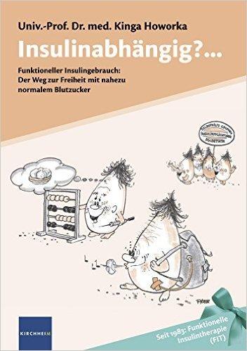 Insulinabhängig?...: Funktioneller Insulingebrauch: Der Weg zur Freiheit mit nahezu normalem Blutzucker ( Mai 2011 )