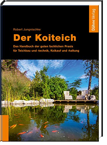 Der Koiteich: Das Handbuch der guten fachlichen Praxis für Teichbau und -technik, Koikauf und -haltung
