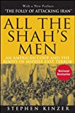 All the Shah's Men: An American Coup and the Roots of Middle East Terror - Stephen Kinzer