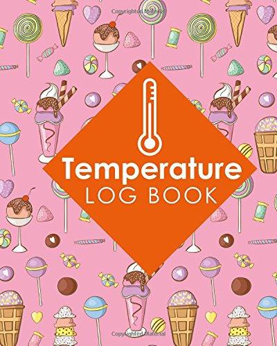 Temperature Log Book: Freezer Temperature Log, Temperature Data Logger Recorder, Pharmacy Refrigerator Temperature Log, Temperature Recording Form For ... Cover: Volume 31 (Temperature Log Books)