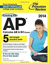 Cracking the AP Calculus AB & BC Exams, 2014 Edition (College Test Preparation) by Princeton Review Published by Princeton Review (2013) Paperback