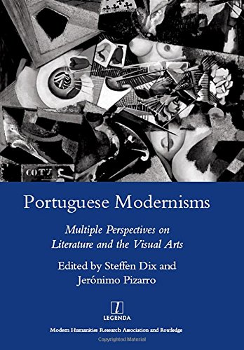 Portuguese Modernisms: Multiple Perspectives in Literature and the Visual Arts