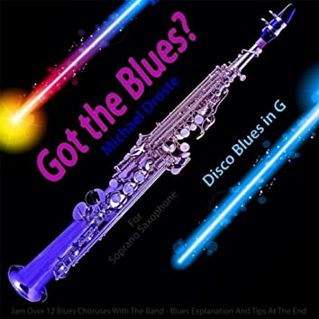 Got the Blues? (Disco Blues in the Key of G) [for Soprano Saxophone Players]