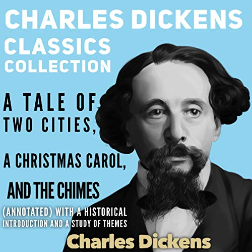 Couverture de Charles Dickens Classics Collection: A Tale of Two Cities, A Christmas Carol and The Chimes