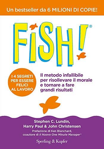Fish! Il metodo infallibile per risollevare il morale e tornare a fare grandi risultati