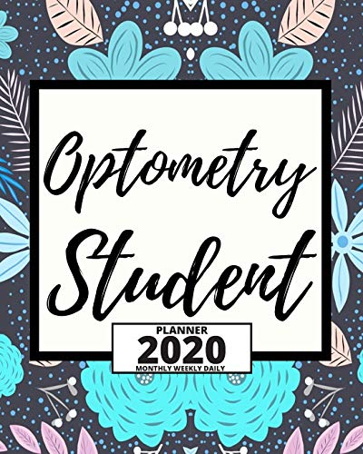 Optometry Student: 2020 Planner For Optometrist, 1-Year Daily, Weekly And Monthly Organizer With Calendar, Thank You Gift For Christmas Or Birthday (8' x 10')