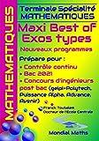 Terminale Spécialité Mathématiques MAXI BEST OF EXOS TYPES. Nouveaux programmes.: Prépare pour : Contrôle continu, BAC 2021, Concours d'ingénieurs ... Puissance Alpha, Advance, Avenir)